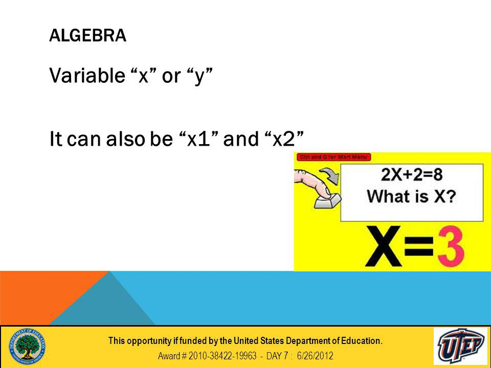 ALGEBRA Variable x or y It can also be x1 and x2 This opportunity if funded by the United States Department of Education.