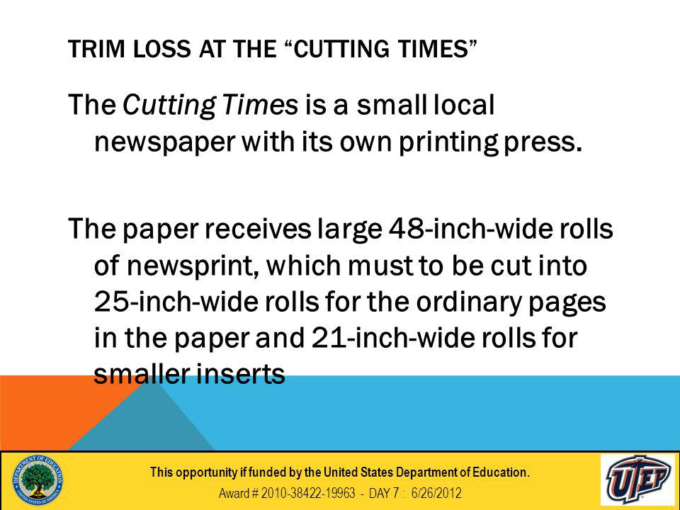 TRIM LOSS AT THE CUTTING TIMES The Cutting Times is a small local newspaper with its own printing press.