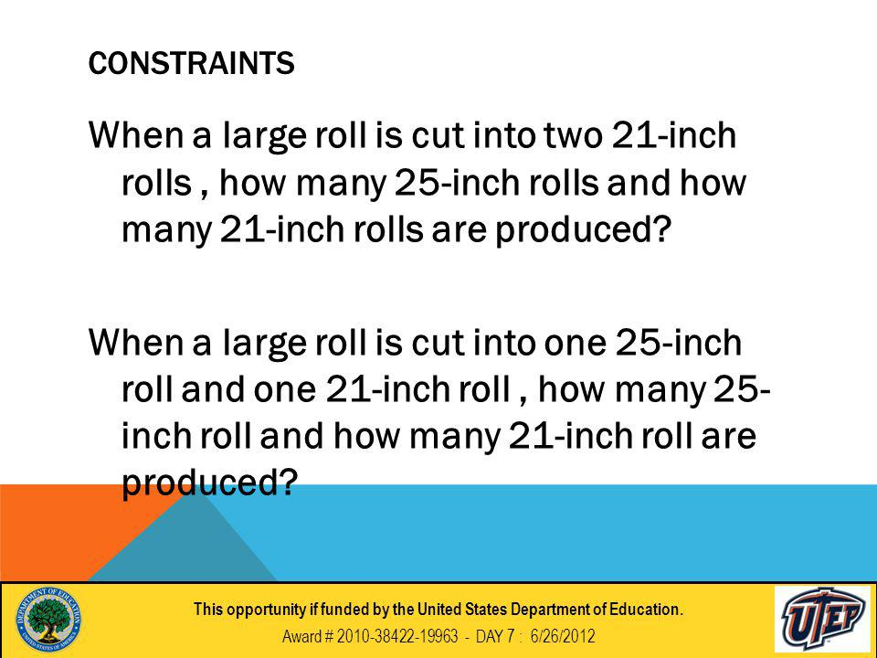 CONSTRAINTS When a large roll is cut into two 21-inch rolls, how many 25-inch rolls and how many 21-inch rolls are produced.