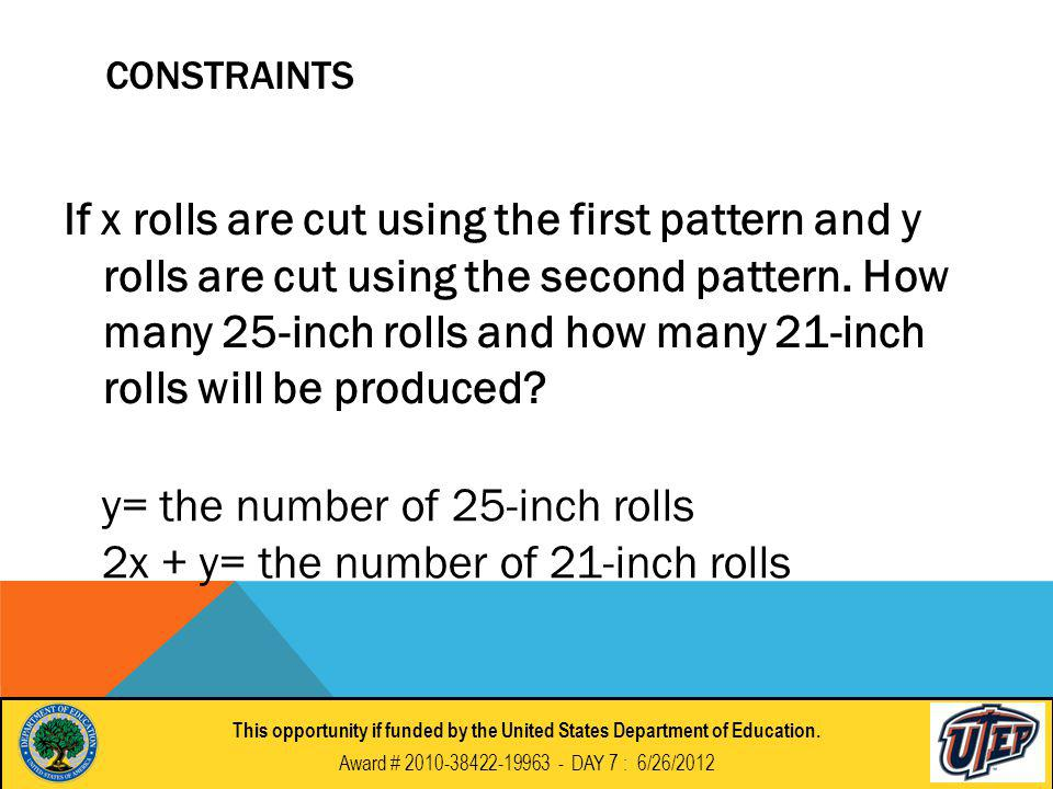 CONSTRAINTS If x rolls are cut using the first pattern and y rolls are cut using the second pattern.