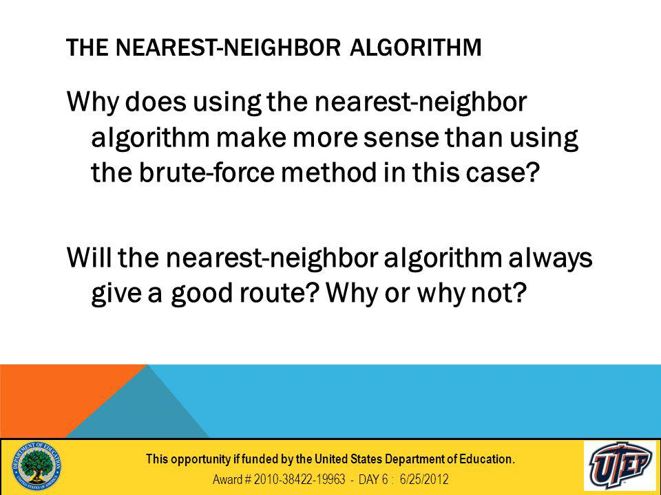 THE NEAREST-NEIGHBOR ALGORITHM Why does using the nearest-neighbor algorithm make more sense than using the brute-force method in this case.