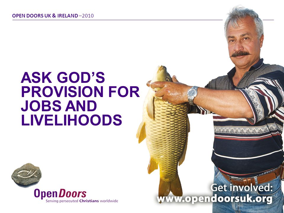 ASK GODS PROVISION FOR JOBS AND LIVELIHOODS OPEN DOORS UK & IRELAND –2010