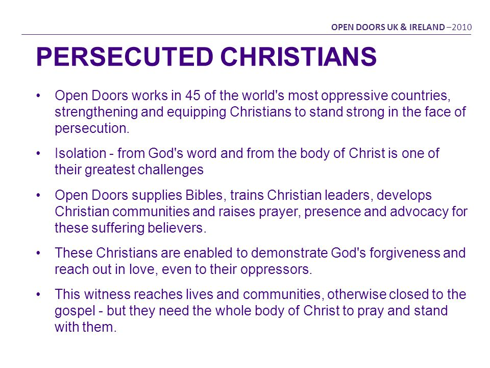 Open Doors works in 45 of the world's most oppressive countries, strengthening and equipping Christians to stand strong in the face of persecution. Is