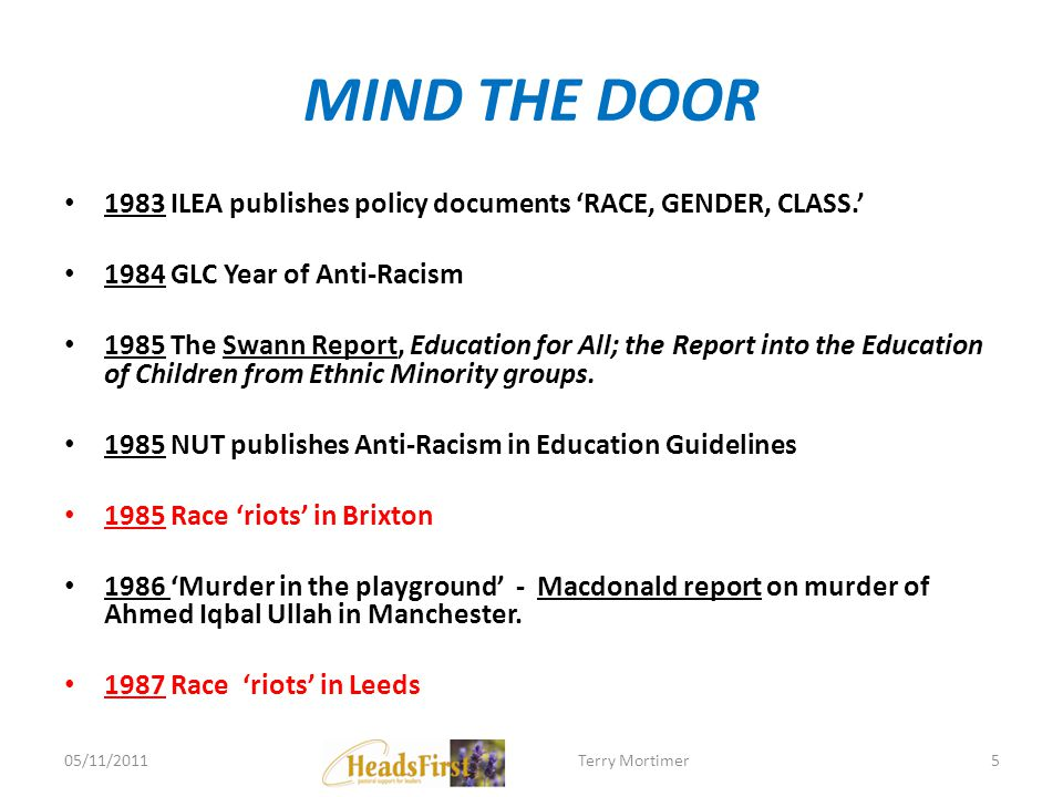 MIND THE DOOR 1983 ILEA publishes policy documents RACE, GENDER, CLASS. 1984 GLC Year of Anti-Racism 1985 The Swann Report, Education for All; the Rep
