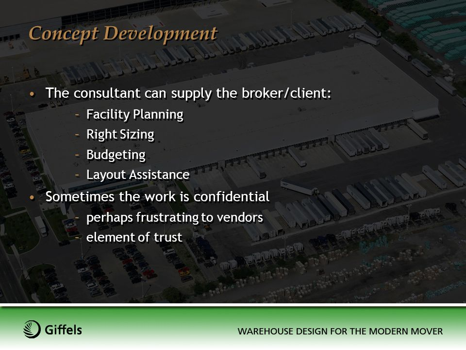 Concept Development The consultant can supply the broker/client: –Facility Planning –Right Sizing –Budgeting –Layout Assistance Sometimes the work is