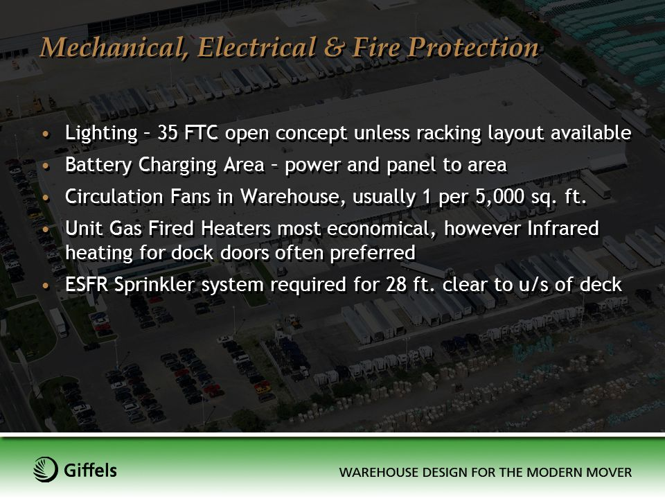 Mechanical, Electrical & Fire Protection Lighting – 35 FTC open concept unless racking layout available Battery Charging Area – power and panel to are