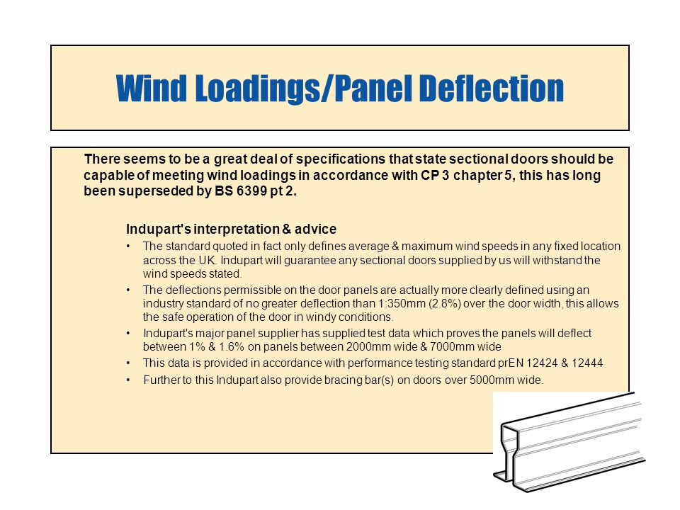 Wind Loadings/Panel Deflection There seems to be a great deal of specifications that state sectional doors should be capable of meeting wind loadings in accordance with CP 3 chapter 5, this has long been superseded by BS 6399 pt 2.