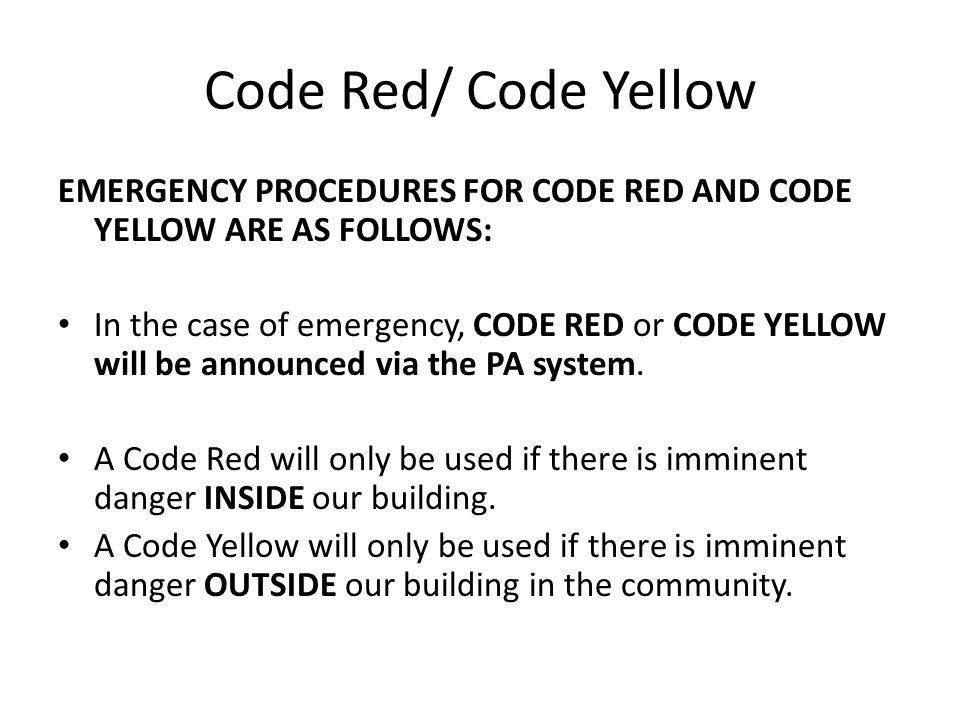Code Red/ Code Yellow EMERGENCY PROCEDURES FOR CODE RED AND CODE YELLOW ARE AS FOLLOWS: In the case of emergency, CODE RED or CODE YELLOW will be anno