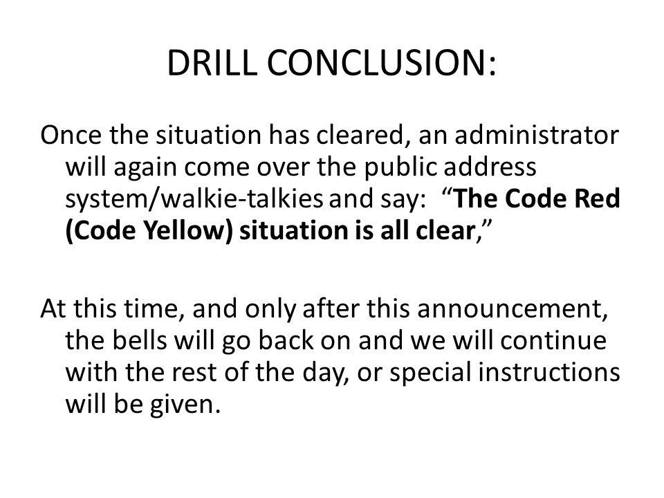 DRILL CONCLUSION: Once the situation has cleared, an administrator will again come over the public address system/walkie-talkies and say: The Code Red