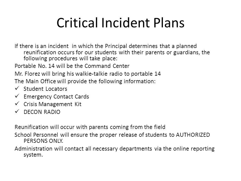 Critical Incident Plans If there is an incident in which the Principal determines that a planned reunification occurs for our students with their pare