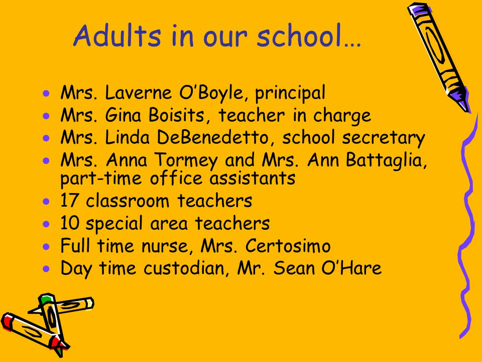 Adults in our school… Mrs. Laverne OBoyle, principal Mrs. Gina Boisits, teacher in charge Mrs. Linda DeBenedetto, school secretary Mrs. Anna Tormey an