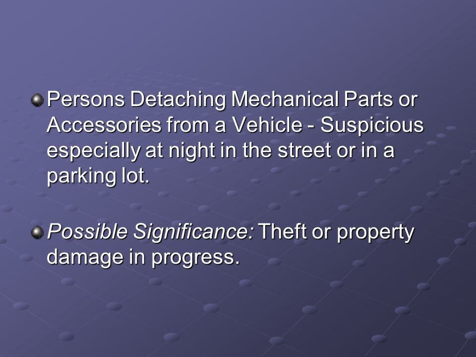 Persons Detaching Mechanical Parts or Accessories from a Vehicle - Suspicious especially at night in the street or in a parking lot. Possible Signific