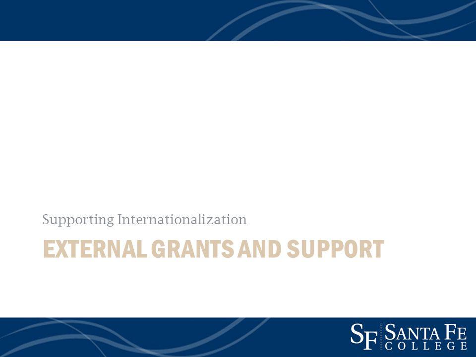 EXTERNAL GRANTS AND SUPPORT Supporting Internationalization