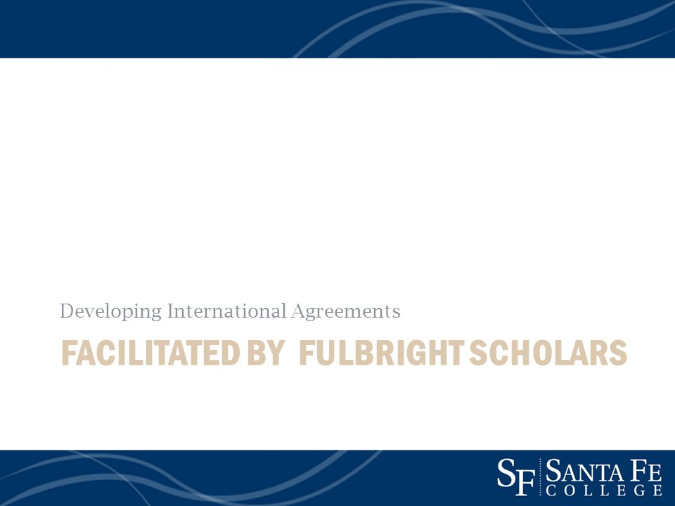FACILITATED BY FULBRIGHT SCHOLARS Developing International Agreements