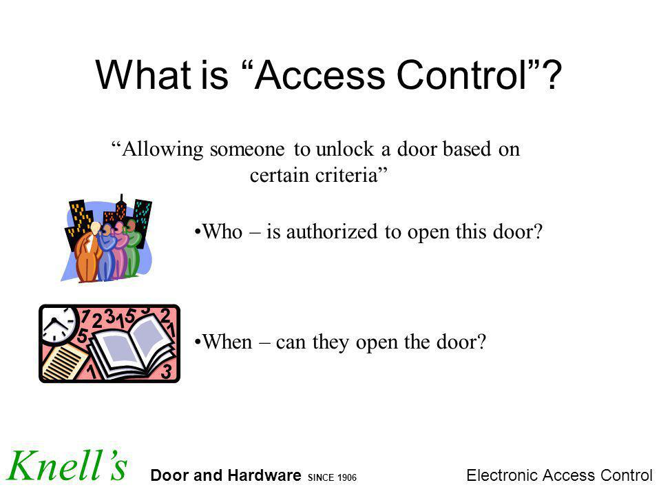 Knells Door and Hardware SINCE 1906 Electronic Access Control What is Access Control.