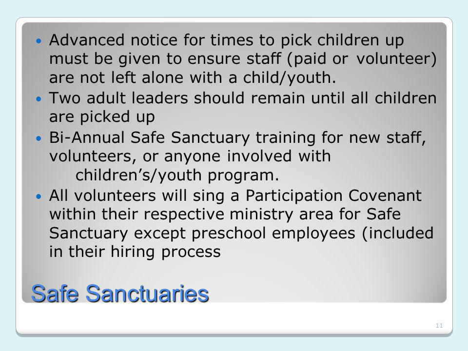 11 Safe Sanctuaries Advanced notice for times to pick children up must be given to ensure staff (paid or volunteer) are not left alone with a child/youth.