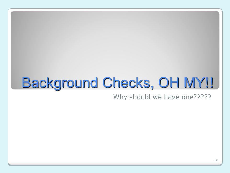 18 Background Checks, OH MY!! Why should we have one