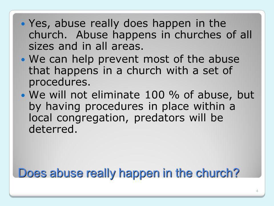 4 Does abuse really happen in the church. Yes, abuse really does happen in the church.