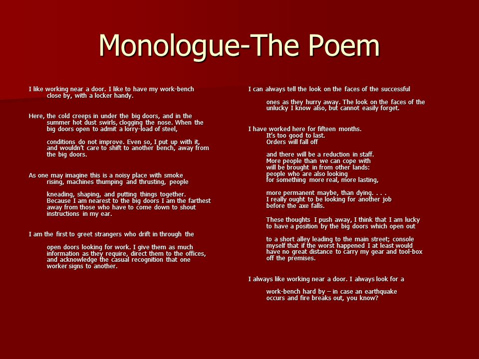 Monologue-The Poem I like working near a door. I like to have my work-bench close by, with a locker handy. Here, the cold creeps in under the big door