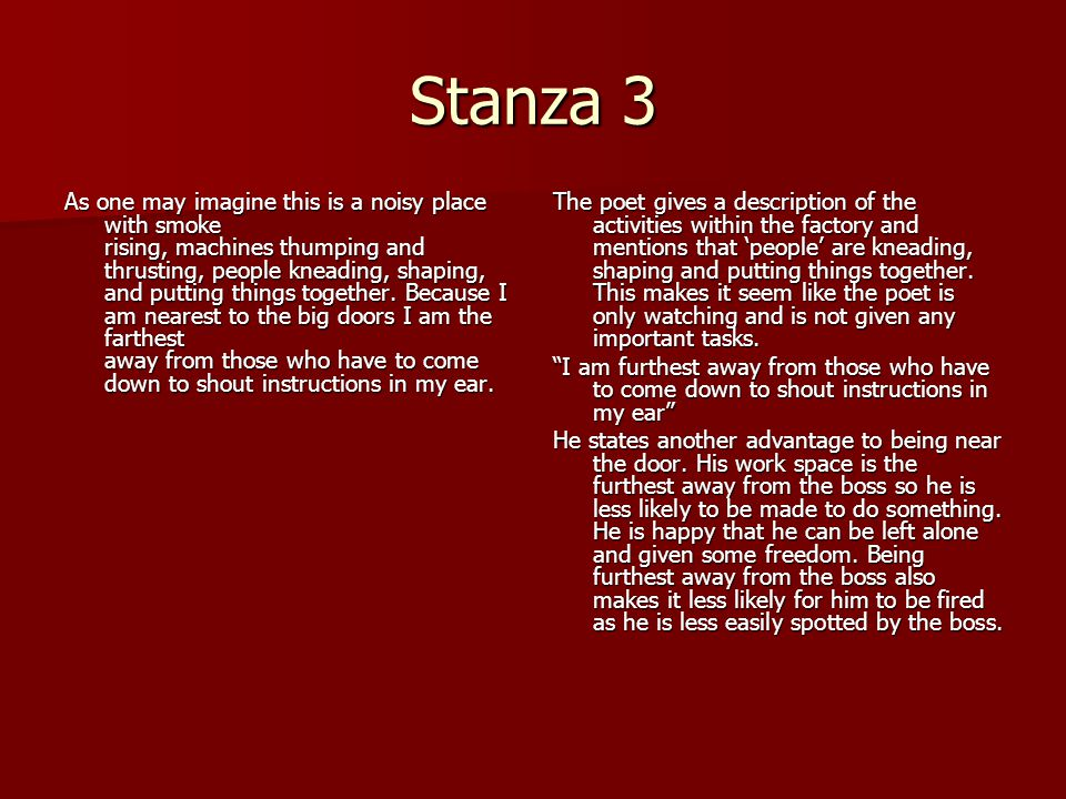 Stanza 4 I am the first to greet strangers who drift in through the open doors looking for work.