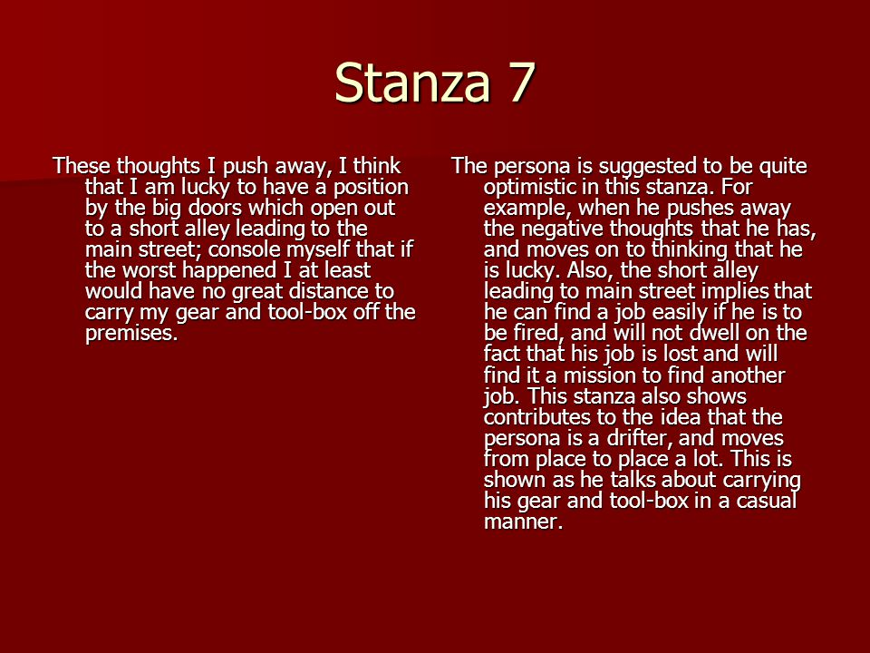 Stanza 7 These thoughts I push away, I think that I am lucky to have a position by the big doors which open out to a short alley leading to the main s