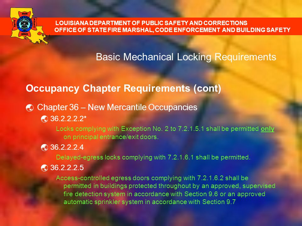 Basic Mechanical Locking Requirements Occupancy Chapter Requirements (cont) Chapter 36 – New Mercantile Occupancies 36.2.2.2.2* Locks complying with E