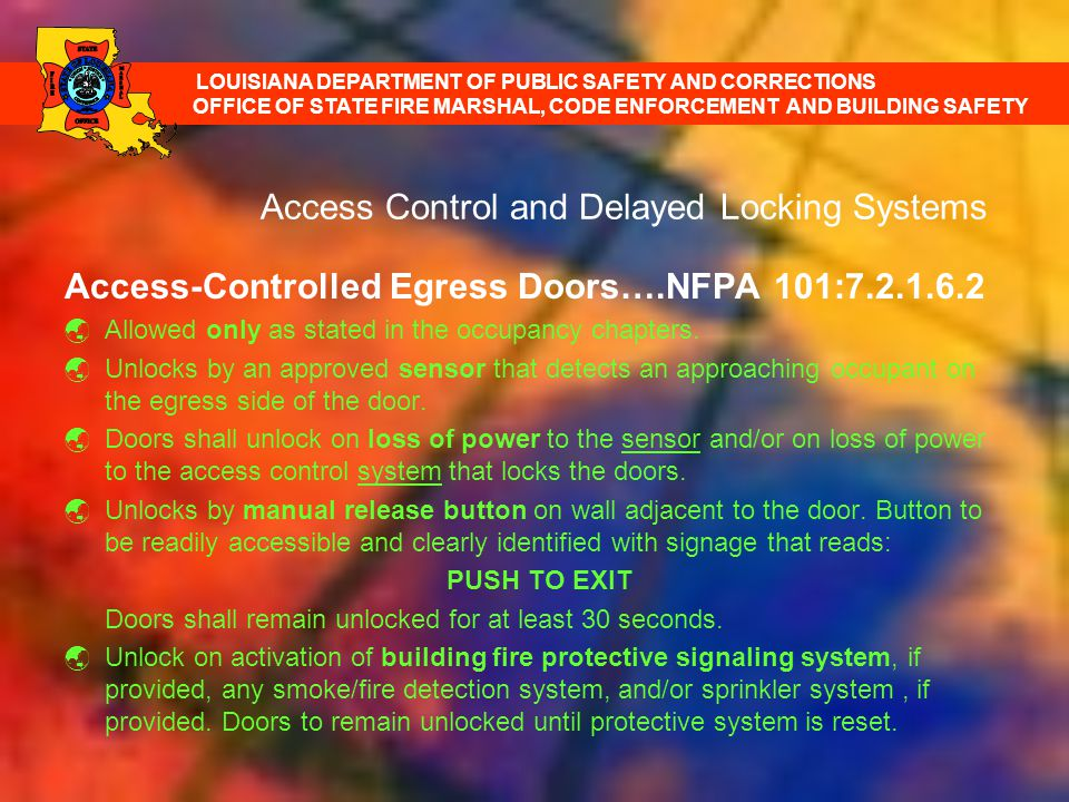 Access Control and Delayed Locking Systems Access-Controlled Egress Doors….NFPA 101:7.2.1.6.2 Allowed only as stated in the occupancy chapters. Unlock