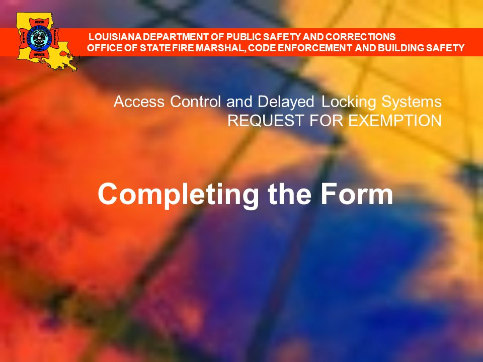 Access Control and Delayed Locking Systems REQUEST FOR EXEMPTION Completing the Form LOUISIANA DEPARTMENT OF PUBLIC SAFETY AND CORRECTIONS OFFICE OF S