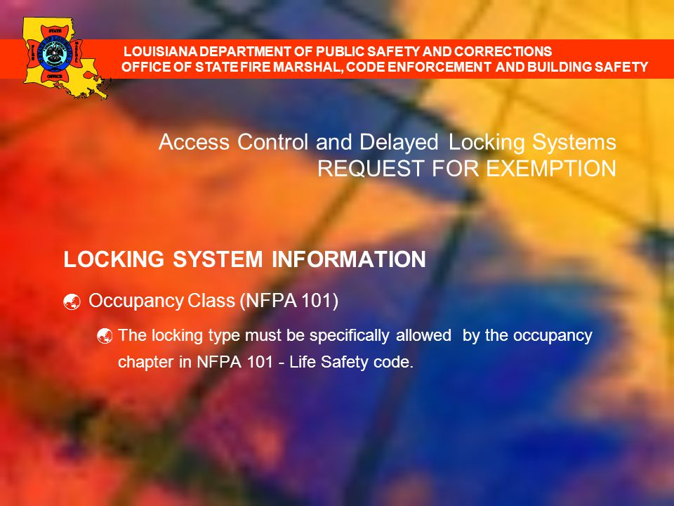Access Control and Delayed Locking Systems REQUEST FOR EXEMPTION LOCKING SYSTEM INFORMATION Occupancy Class (NFPA 101) The locking type must be specif