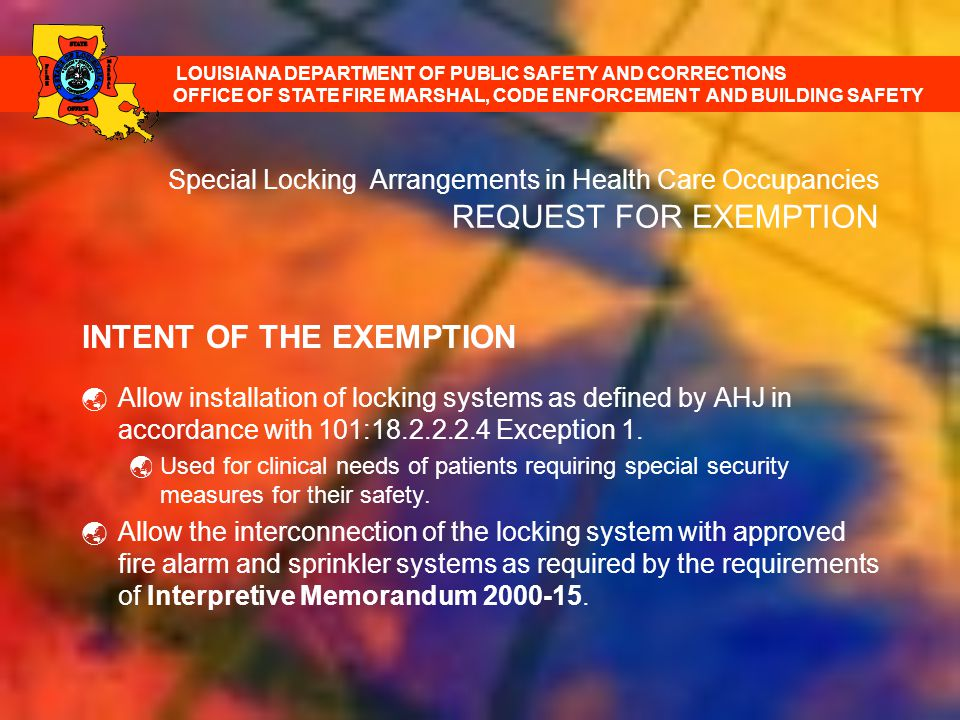 INTENT OF THE EXEMPTION Allow installation of locking systems as defined by AHJ in accordance with 101:18.2.2.2.4 Exception 1. Used for clinical needs