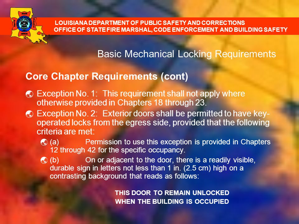 Basic Mechanical Locking Requirements Core Chapter Requirements (cont) Exception No. 1: This requirement shall not apply where otherwise provided in C