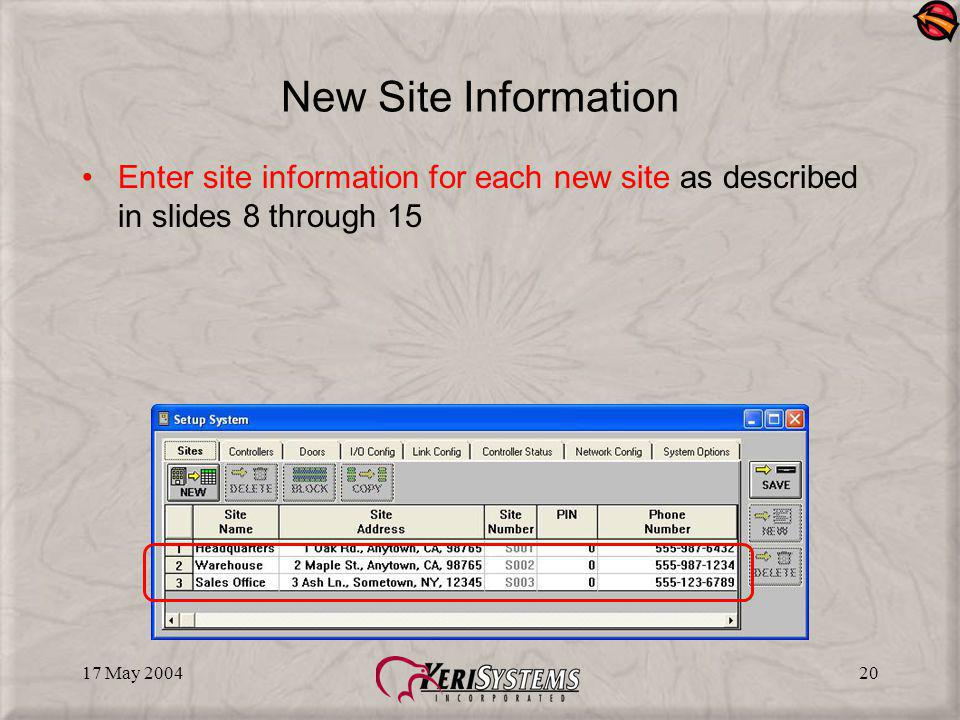 17 May 200420 New Site Information Enter site information for each new site as described in slides 8 through 15