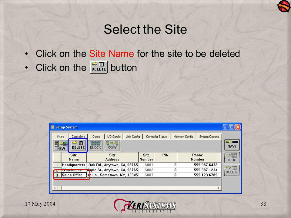 17 May 200438 Select the Site Click on the Site Name for the site to be deleted Click on the button