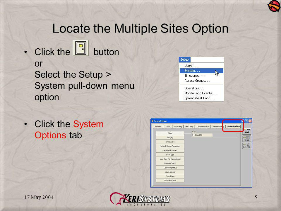 17 May 20045 Locate the Multiple Sites Option Click the button or Select the Setup > System pull-down menu option Click the System Options tab