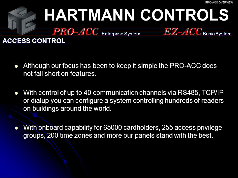 PRO-ACCEZ-ACC ACCESS CONTROL HARTMANN CONTROLS Enterprise System Basic System Although our focus has been to keep it simple the PRO-ACC does not fall