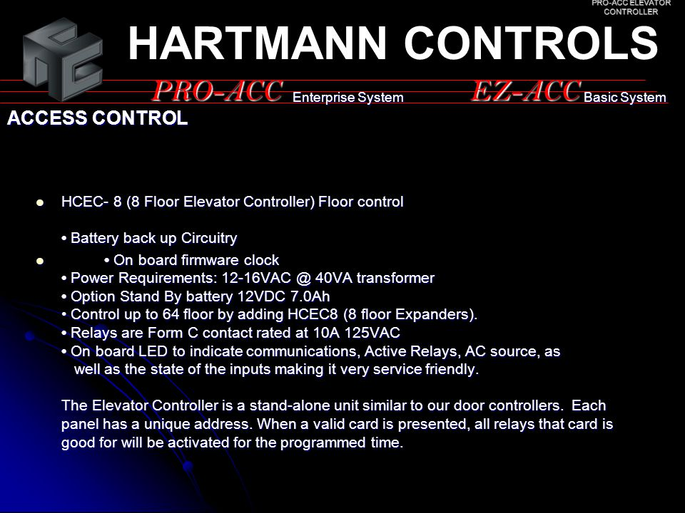 PRO-ACCEZ-ACC ACCESS CONTROL HARTMANN CONTROLS Enterprise System Basic System HCEC- 8 (8 Floor Elevator Controller) Floor control Battery back up Circ
