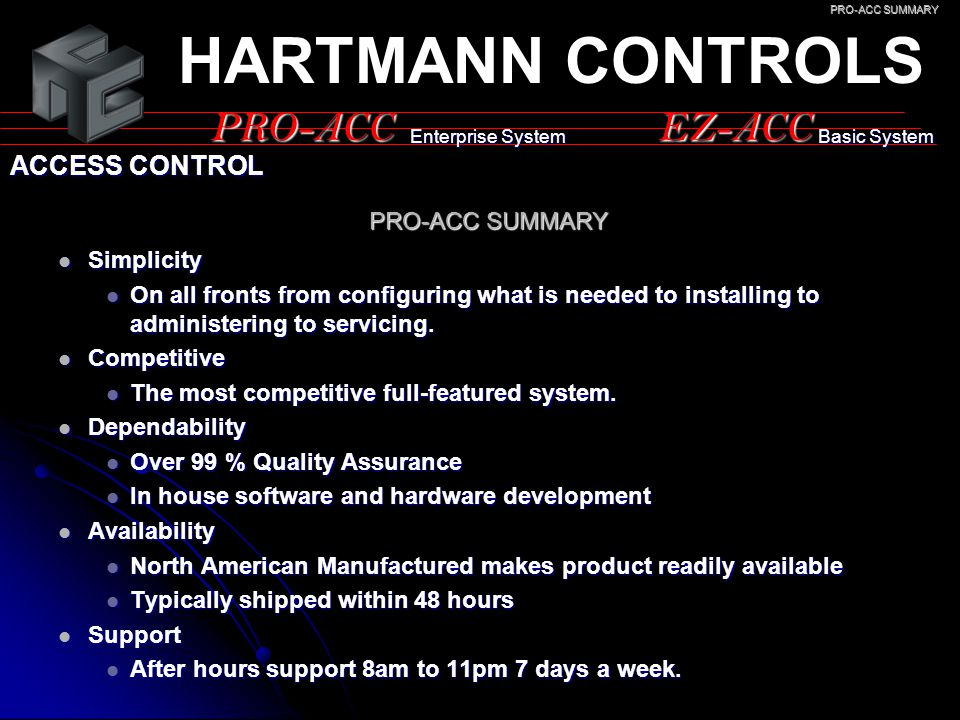 PRO-ACCEZ-ACC ACCESS CONTROL HARTMANN CONTROLS Enterprise System Basic System Simplicity Simplicity On all fronts from configuring what is needed to i