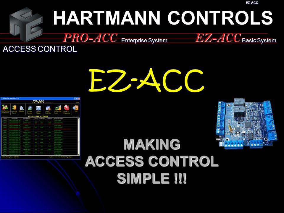 EZ-ACC HARTMANN CONTROLS PRO-ACC ACCESS CONTROL EZ-ACC EZ-ACC Enterprise System Basic System MAKING ACCESS CONTROL SIMPLE !!!