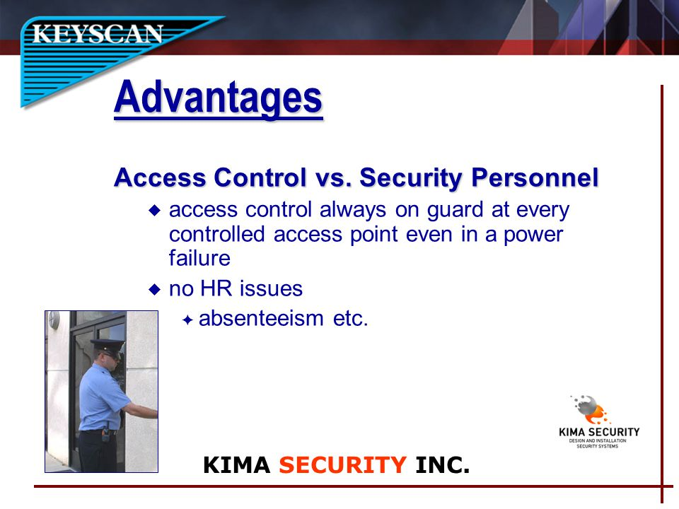 Access Control vs. Security Personnel u access control always on guard at every controlled access point even in a power failure u no HR issues F absen