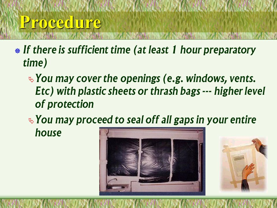 Procedure If there is sufficient time (at least 1 hour preparatory time) You may cover the openings (e.g.