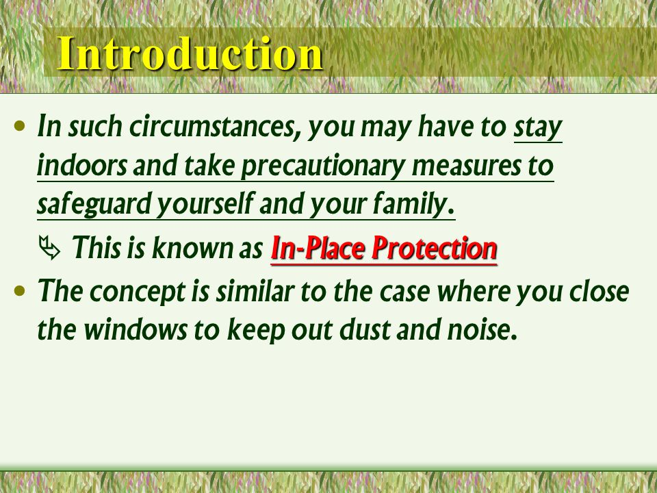 Introduction In such circumstances, you may have to stay indoors and take precautionary measures to safeguard yourself and your family.