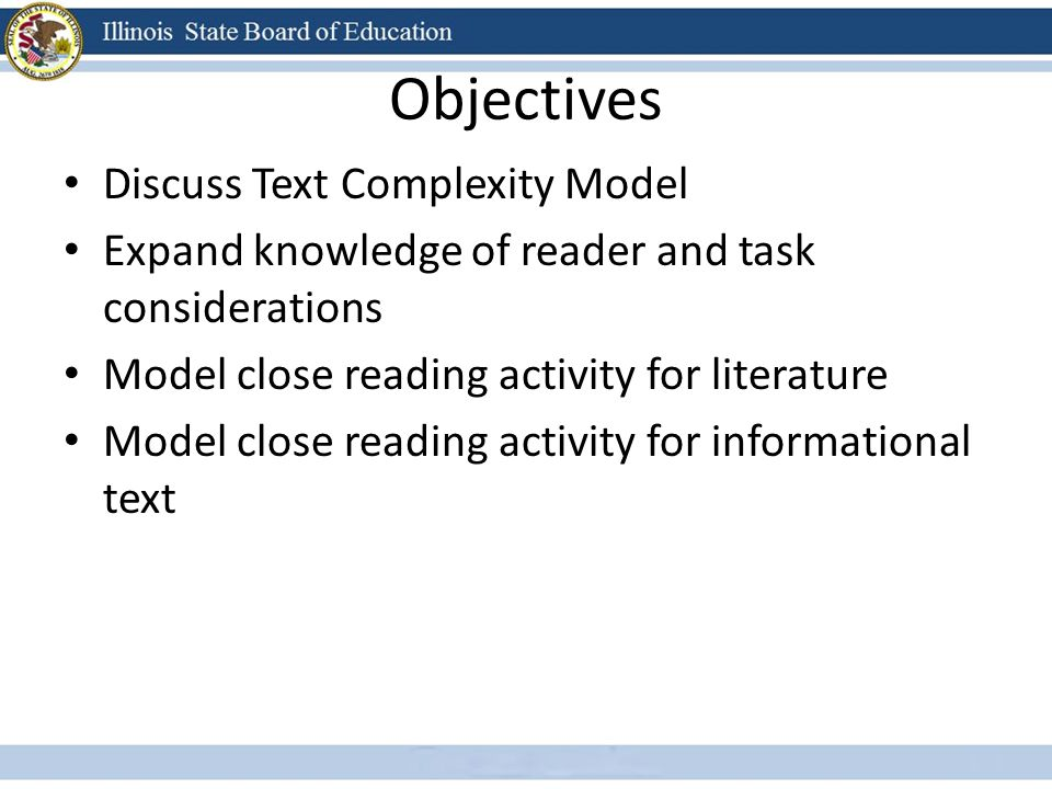 Objectives Discuss Text Complexity Model Expand knowledge of reader and task considerations Model close reading activity for literature Model close re