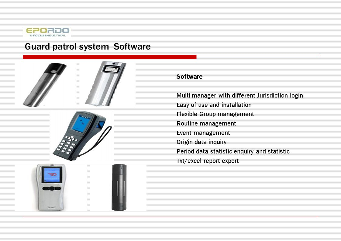 Guard patrol system Software Software Multi-manager with different Jurisdiction login Easy of use and installation Flexible Group management Routine management Event management Origin data inquiry Period data statistic enquiry and statistic Txt/excel report export