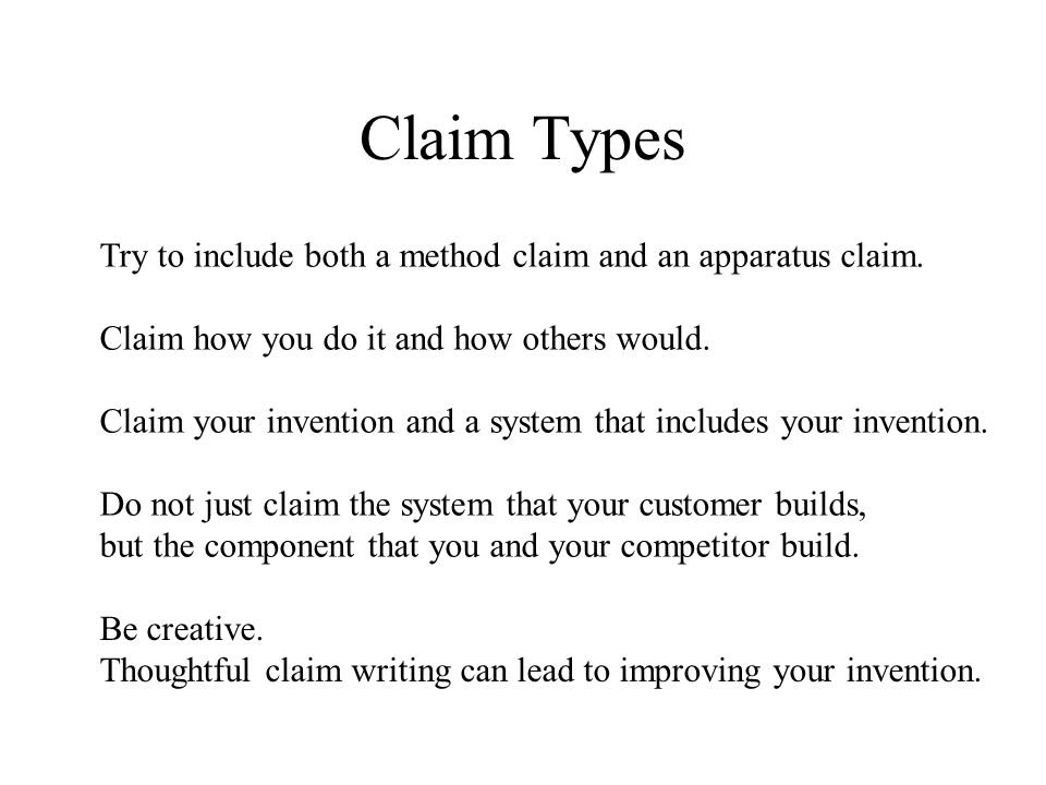 Claim Types Try to include both a method claim and an apparatus claim.