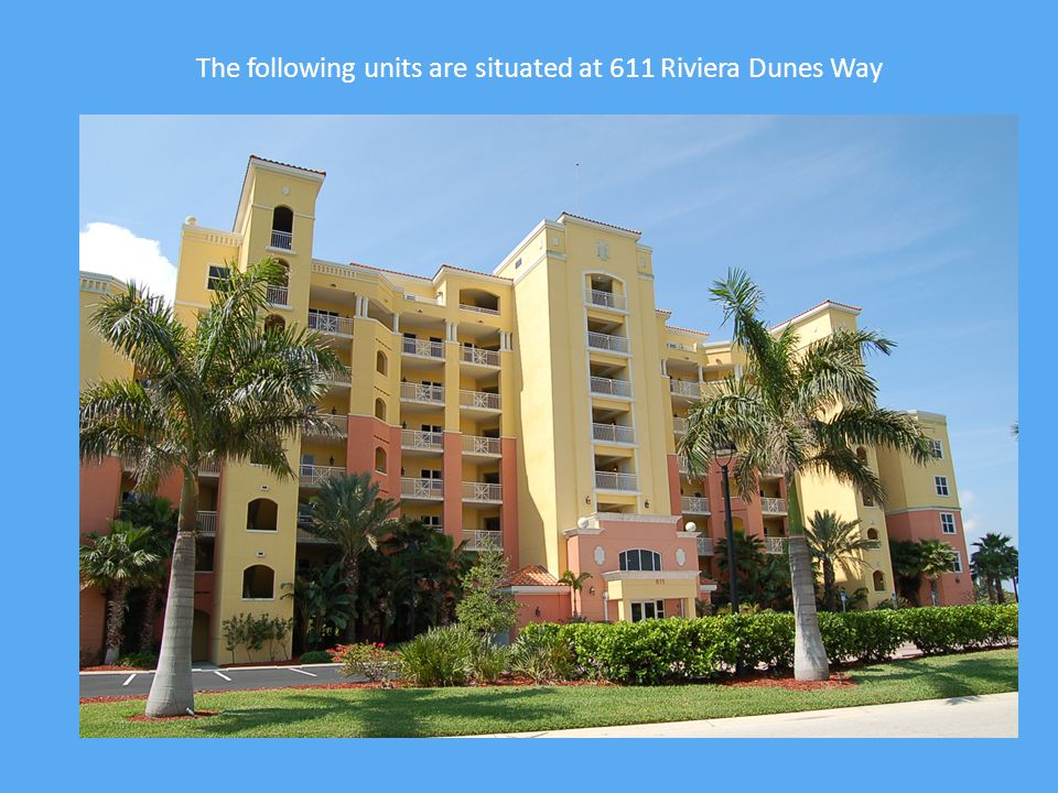 The following units are situated at 611 Riviera Dunes Way