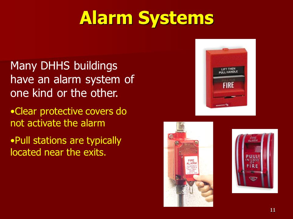 11 Many DHHS buildings have an alarm system of one kind or the other. Clear protective covers do not activate the alarm Pull stations are typically lo