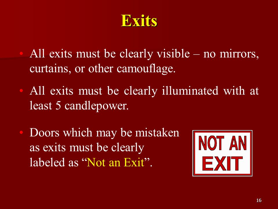 16 All exits must be clearly visible – no mirrors, curtains, or other camouflage. All exits must be clearly illuminated with at least 5 candlepower. E