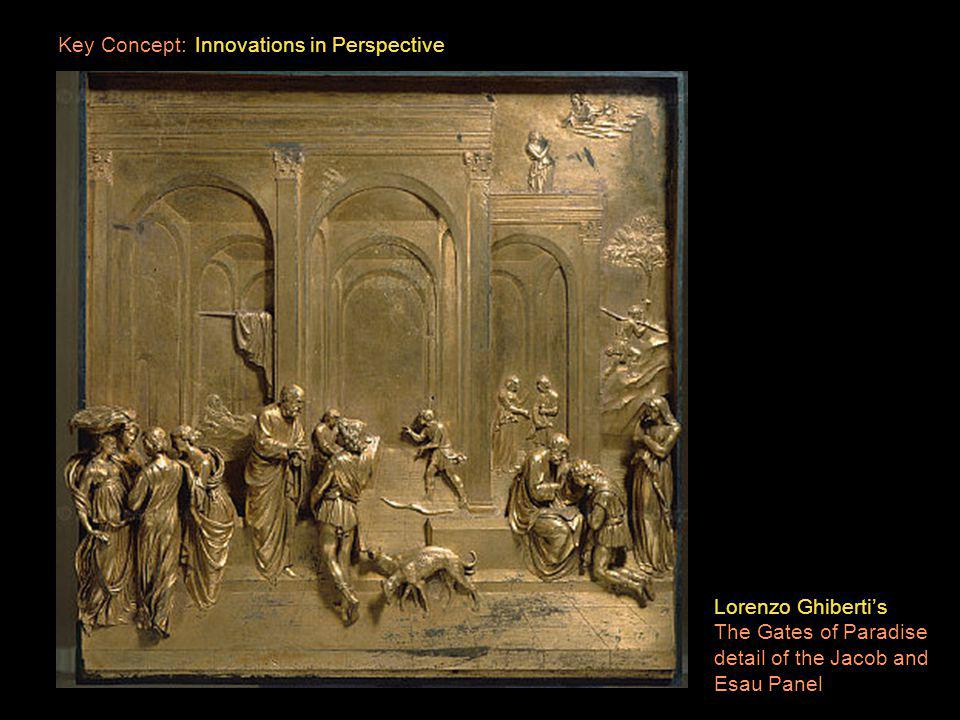 Lorenzo Ghiberti The Gates of Paradise Abraham panel The beginning of the Renaissance Key concepts: Perspective, Space, Geometry, Mathematics and Reality Lorenzo Ghiberti The Gates of Paradise Solomon panel