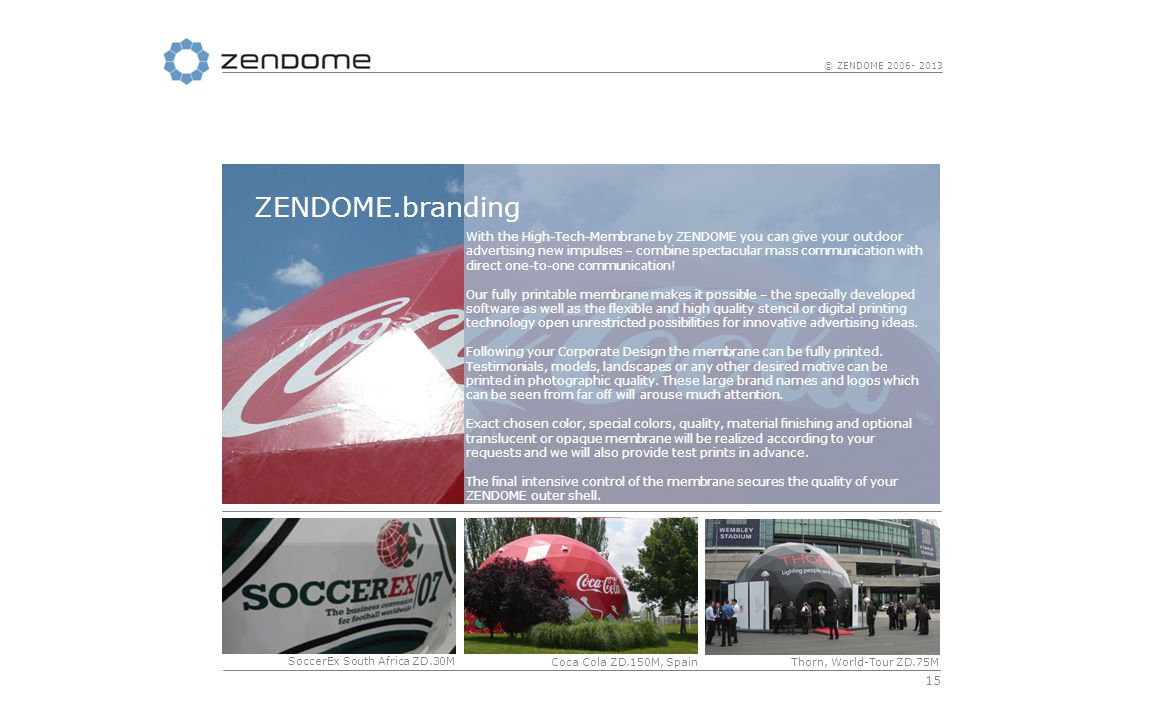 15 © ZENDOME 2006- 2013 With the High-Tech-Membrane by ZENDOME you can give your outdoor advertising new impulses – combine spectacular mass communication with direct one-to-one communication.
