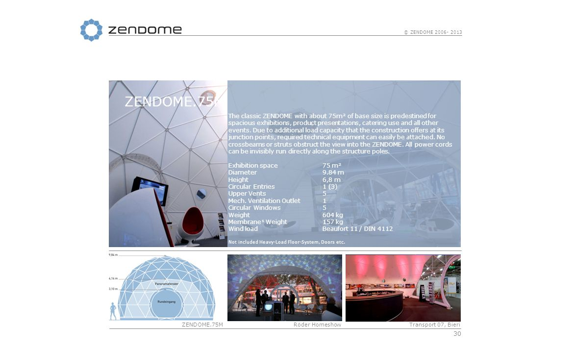30 © ZENDOME 2006- 2013 ZENDOME.75M Röder Homeshow The classic ZENDOME with about 75m² of base size is predestined for spacious exhibitions, product presentations, catering use and all other events.